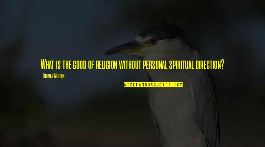 Good Personal Quotes By Thomas Merton: What is the good of religion without personal