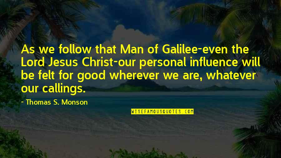 Good Personal Quotes By Thomas S. Monson: As we follow that Man of Galilee-even the