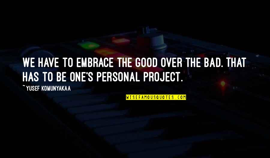 Good Personal Quotes By Yusef Komunyakaa: We have to embrace the good over the