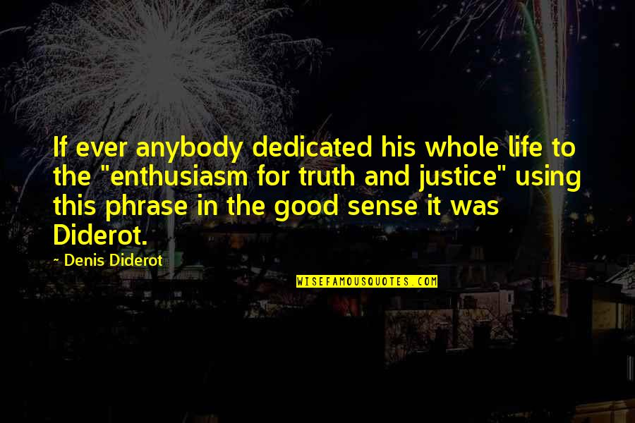 Good Phrases And Quotes By Denis Diderot: If ever anybody dedicated his whole life to