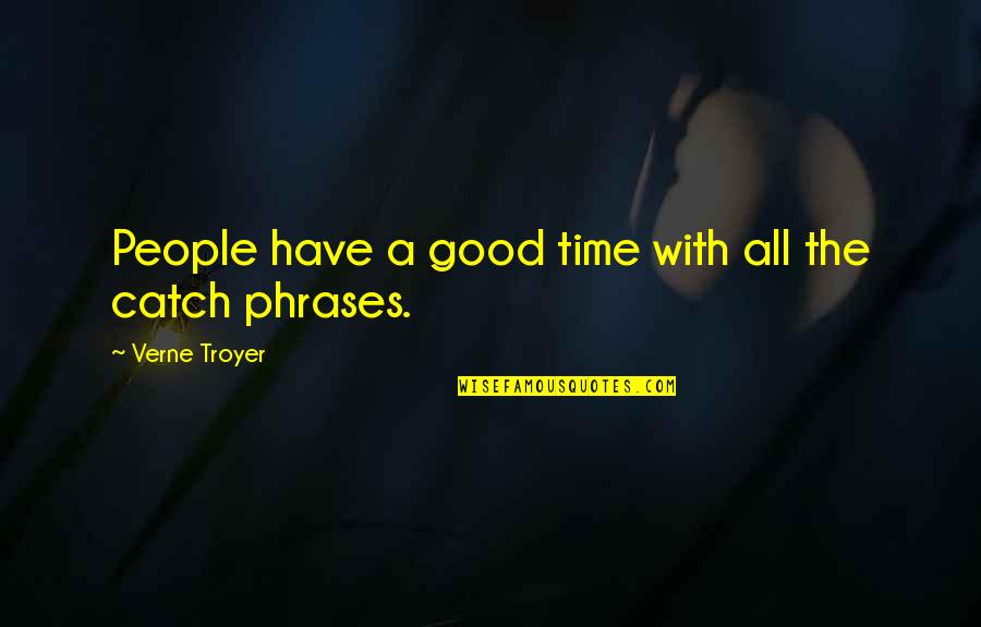 Good Phrases And Quotes By Verne Troyer: People have a good time with all the