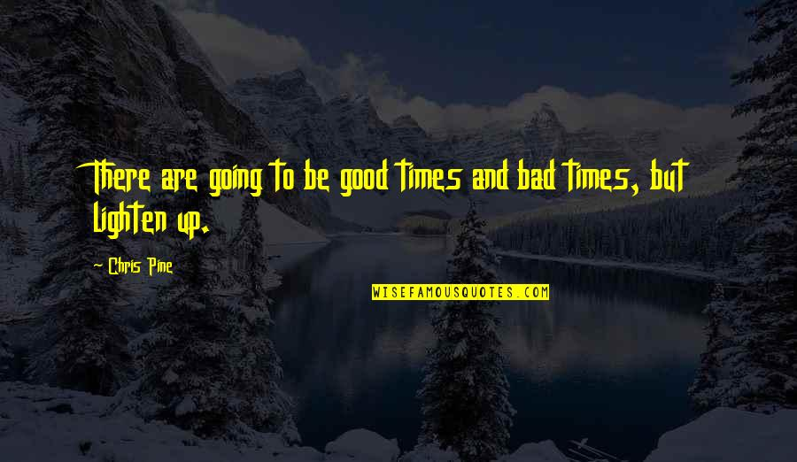 Good Point Guard Quotes By Chris Pine: There are going to be good times and