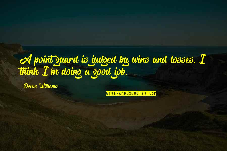 Good Point Guard Quotes By Deron Williams: A point guard is judged by wins and