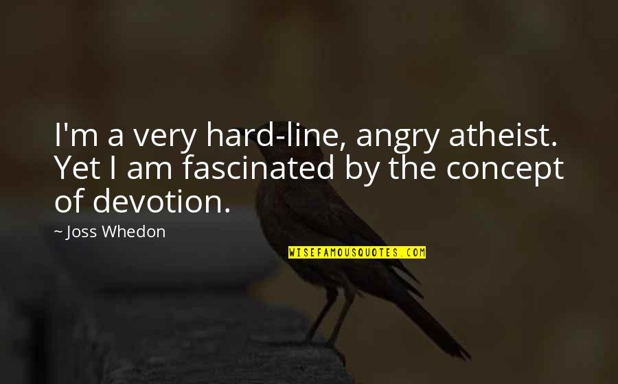 Good Point Guard Quotes By Joss Whedon: I'm a very hard-line, angry atheist. Yet I