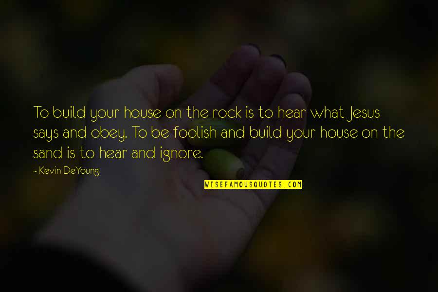 Good Point Guard Quotes By Kevin DeYoung: To build your house on the rock is