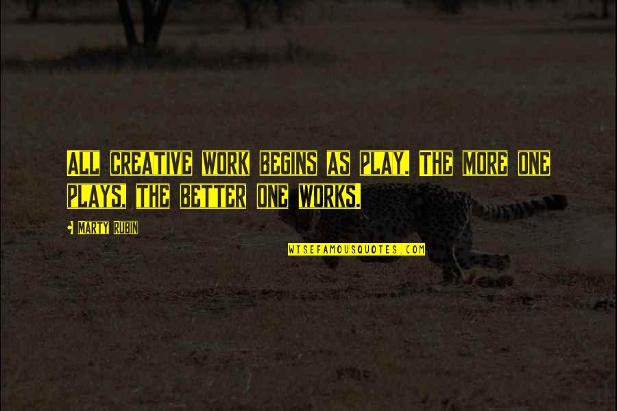Good Point Guard Quotes By Marty Rubin: All creative work begins as play. The more