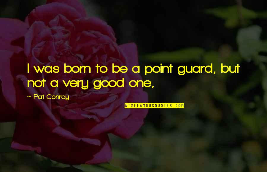 Good Point Guard Quotes By Pat Conroy: I was born to be a point guard,