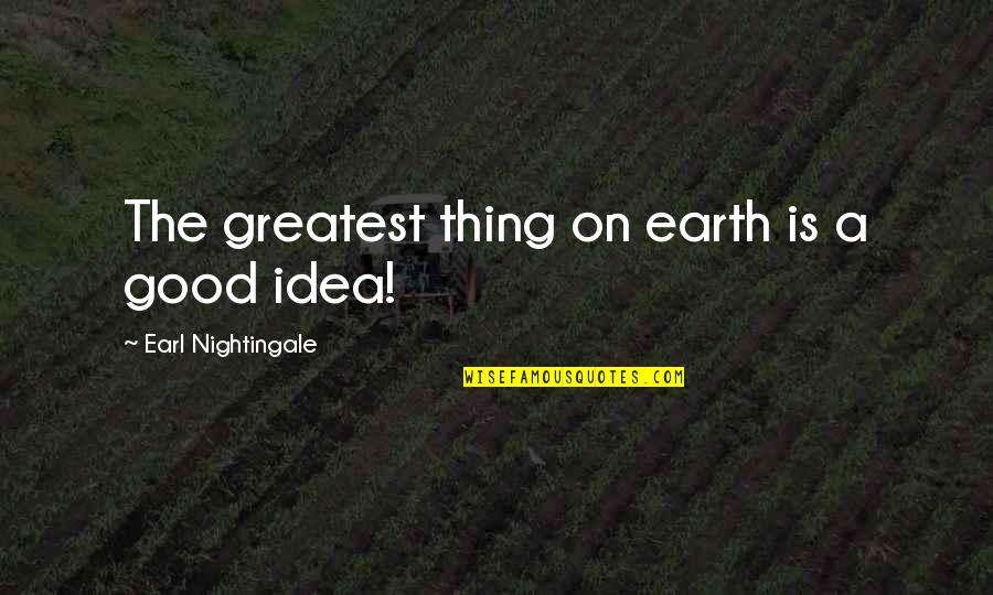 Good Promotion Quotes By Earl Nightingale: The greatest thing on earth is a good