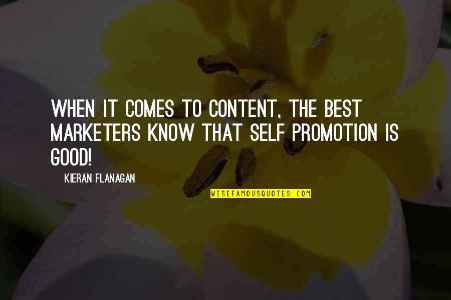 Good Promotion Quotes By Kieran Flanagan: When it comes to content, the best marketers
