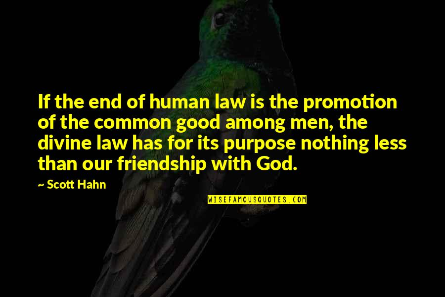 Good Promotion Quotes By Scott Hahn: If the end of human law is the
