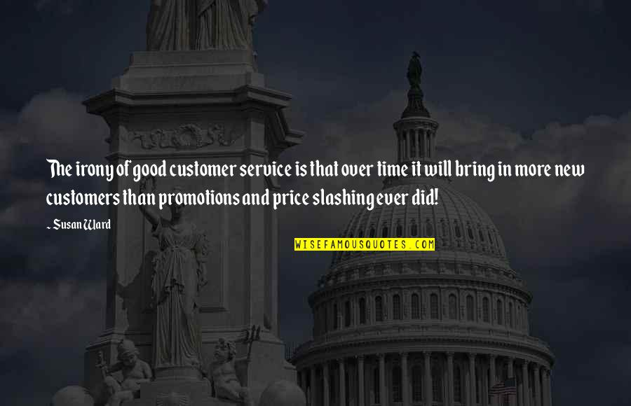 Good Promotion Quotes By Susan Ward: The irony of good customer service is that