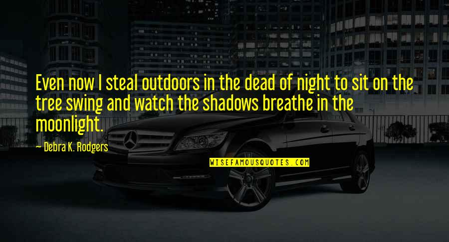Good Provocative Quotes By Debra K. Rodgers: Even now I steal outdoors in the dead
