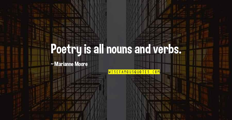 Good Provocative Quotes By Marianne Moore: Poetry is all nouns and verbs.
