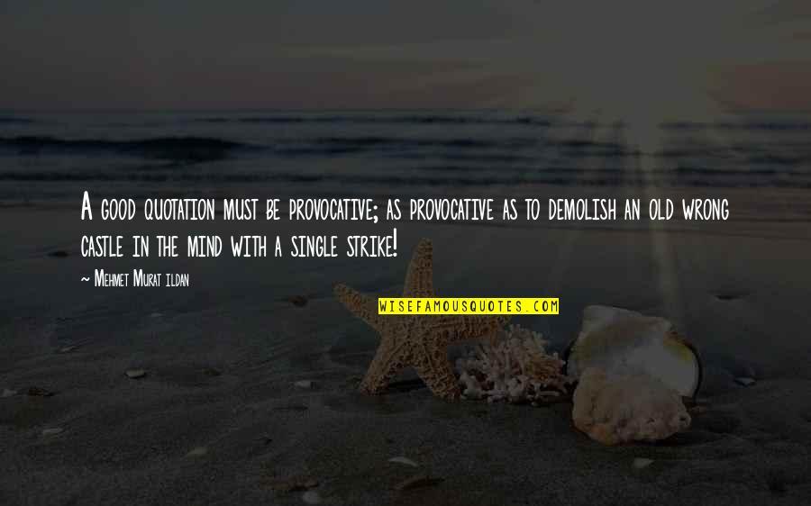 Good Provocative Quotes By Mehmet Murat Ildan: A good quotation must be provocative; as provocative
