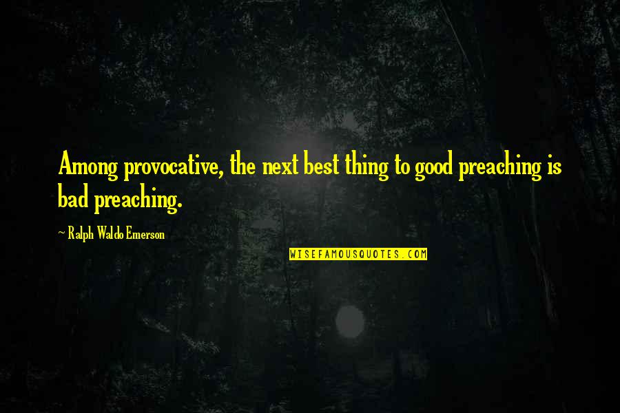 Good Provocative Quotes By Ralph Waldo Emerson: Among provocative, the next best thing to good