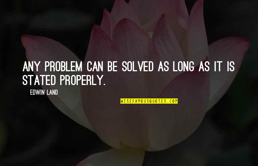 Good Punchlines Quotes By Edwin Land: Any problem can be solved as long as