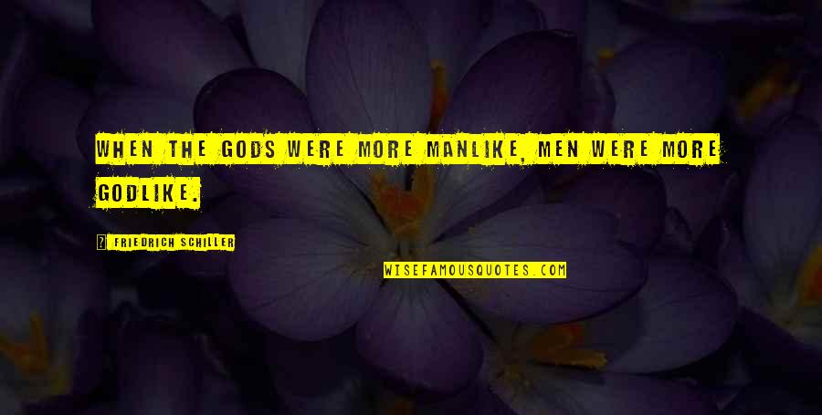 Good Punchlines Quotes By Friedrich Schiller: When the gods were more manlike, Men were