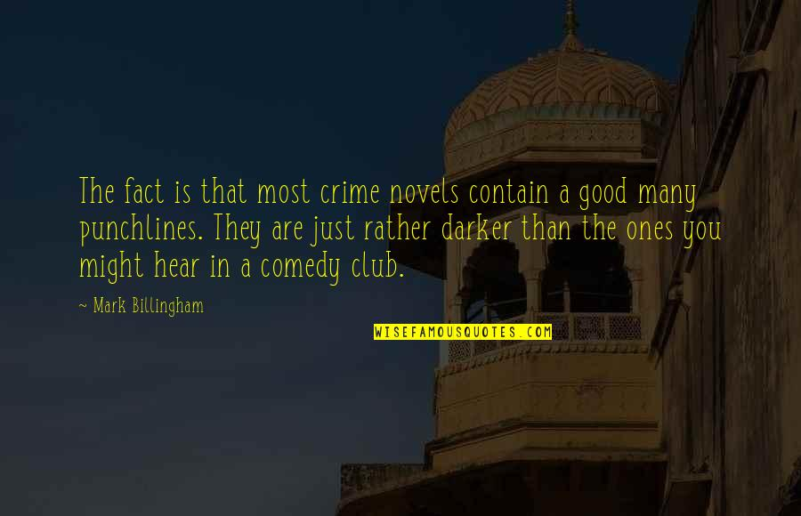 Good Punchlines Quotes By Mark Billingham: The fact is that most crime novels contain