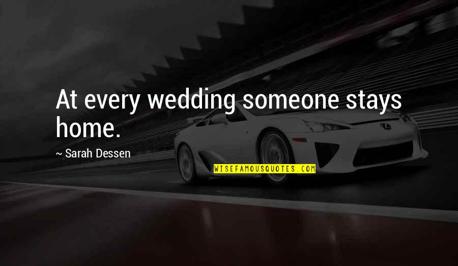 Good Punchlines Quotes By Sarah Dessen: At every wedding someone stays home.