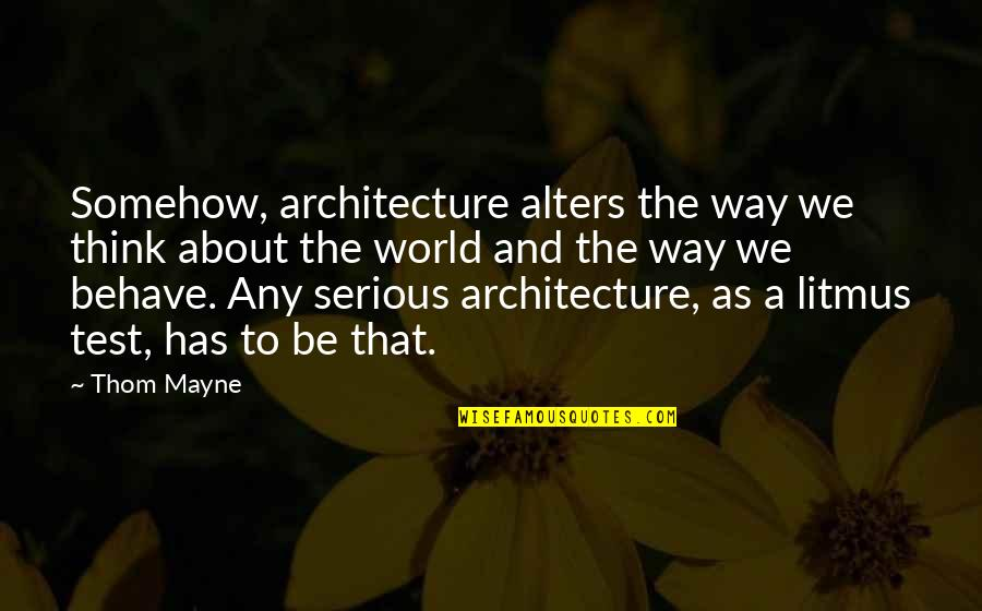 Good Punchlines Quotes By Thom Mayne: Somehow, architecture alters the way we think about
