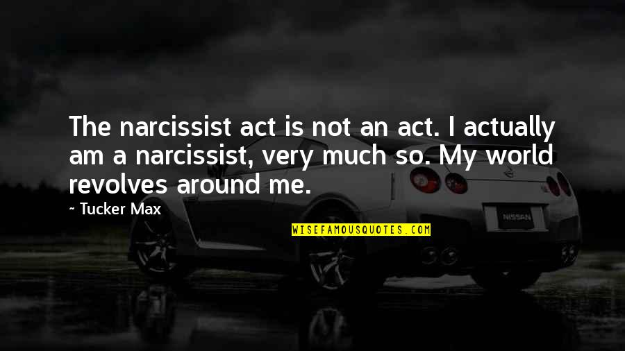 Good Punchlines Quotes By Tucker Max: The narcissist act is not an act. I