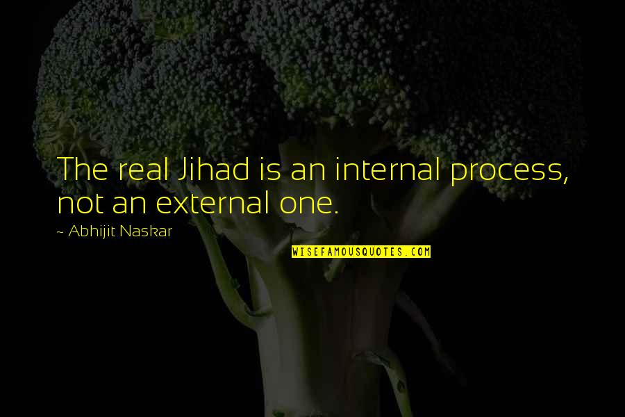 Good Quotes Quotes By Abhijit Naskar: The real Jihad is an internal process, not