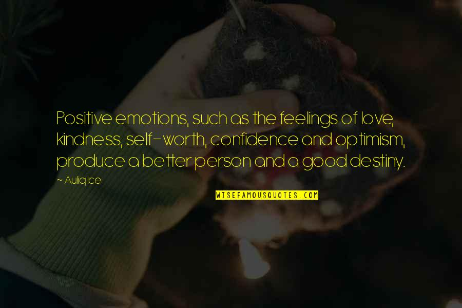 Good Quotes Quotes By Auliq Ice: Positive emotions, such as the feelings of love,