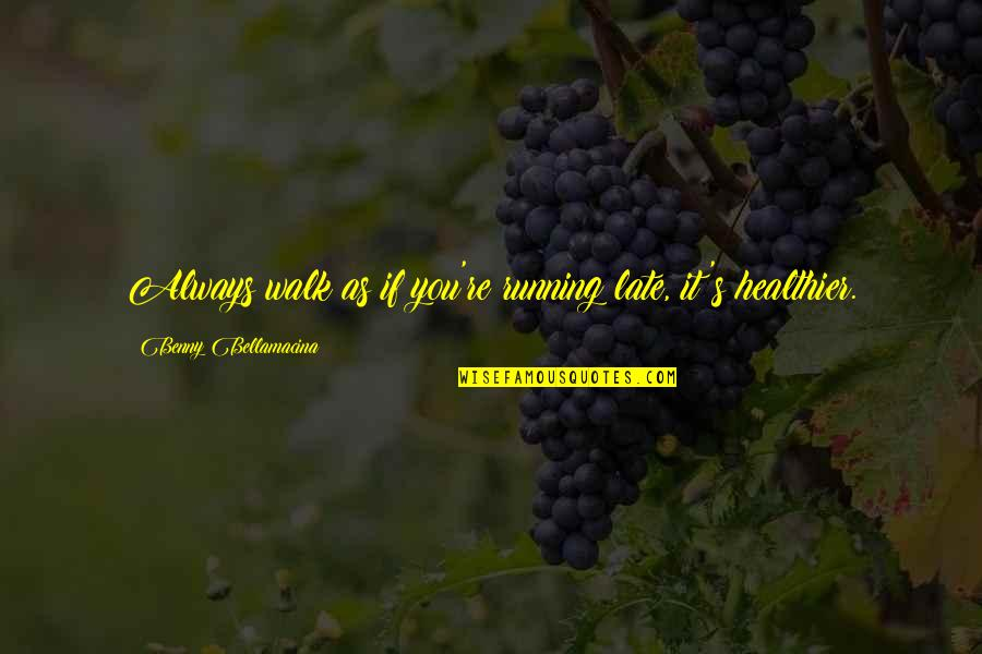 Good Quotes Quotes By Benny Bellamacina: Always walk as if you're running late, it's