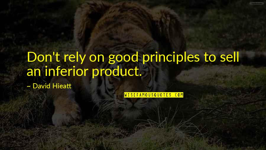 Good Quotes Quotes By David Hieatt: Don't rely on good principles to sell an