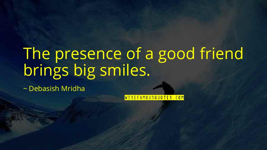 Good Quotes Quotes By Debasish Mridha: The presence of a good friend brings big