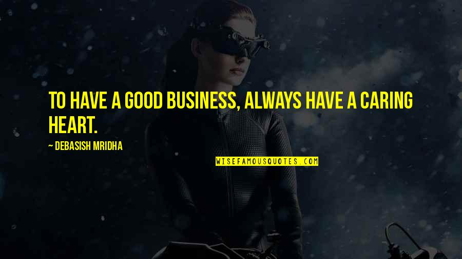 Good Quotes Quotes By Debasish Mridha: To have a good business, always have a
