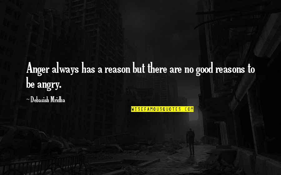 Good Quotes Quotes By Debasish Mridha: Anger always has a reason but there are