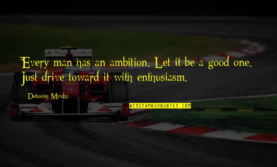 Good Quotes Quotes By Debasish Mridha: Every man has an ambition. Let it be