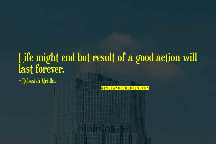 Good Quotes Quotes By Debasish Mridha: Life might end but result of a good
