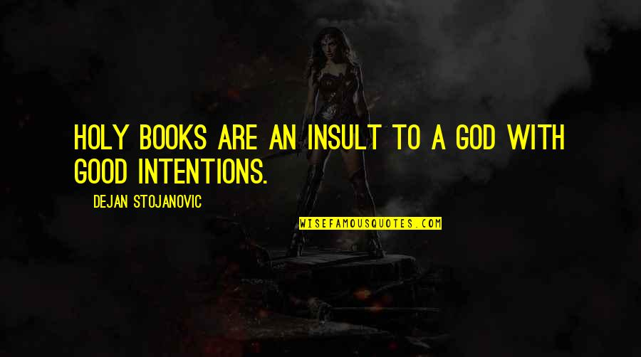 Good Quotes Quotes By Dejan Stojanovic: Holy books are an insult to a God