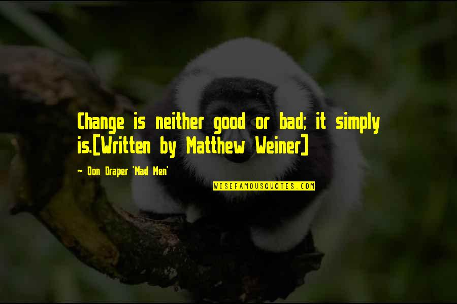 Good Quotes Quotes By Don Draper 'Mad Men': Change is neither good or bad; it simply