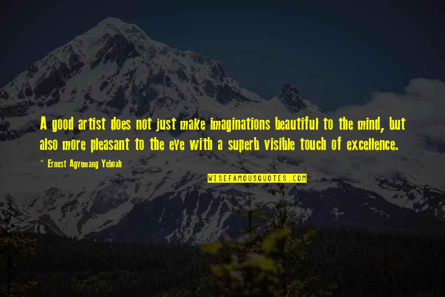 Good Quotes Quotes By Ernest Agyemang Yeboah: A good artist does not just make imaginations