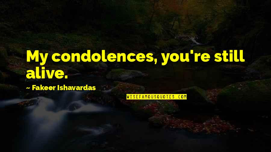 Good Quotes Quotes By Fakeer Ishavardas: My condolences, you're still alive.