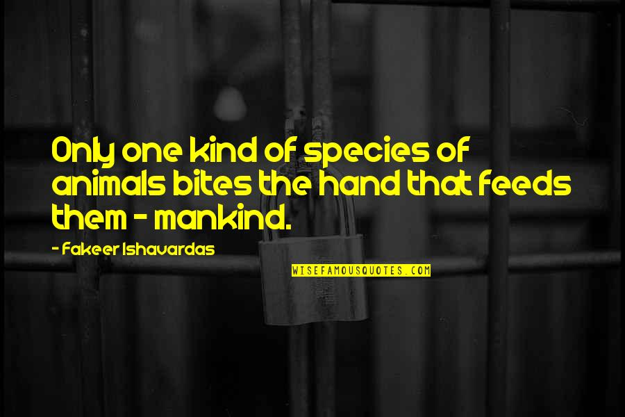 Good Quotes Quotes By Fakeer Ishavardas: Only one kind of species of animals bites