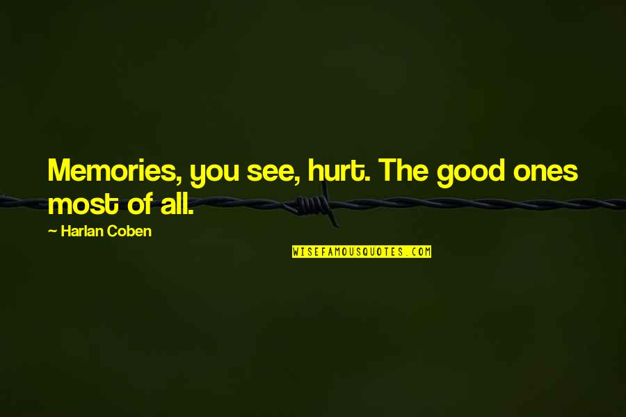 Good Quotes Quotes By Harlan Coben: Memories, you see, hurt. The good ones most