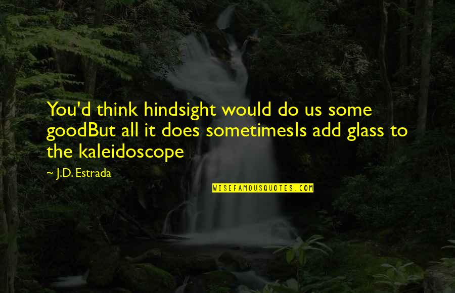 Good Quotes Quotes By J.D. Estrada: You'd think hindsight would do us some goodBut