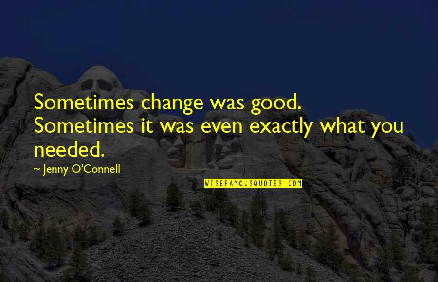 Good Quotes Quotes By Jenny O'Connell: Sometimes change was good. Sometimes it was even