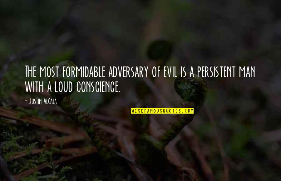 Good Quotes Quotes By Justin Alcala: The most formidable adversary of evil is a