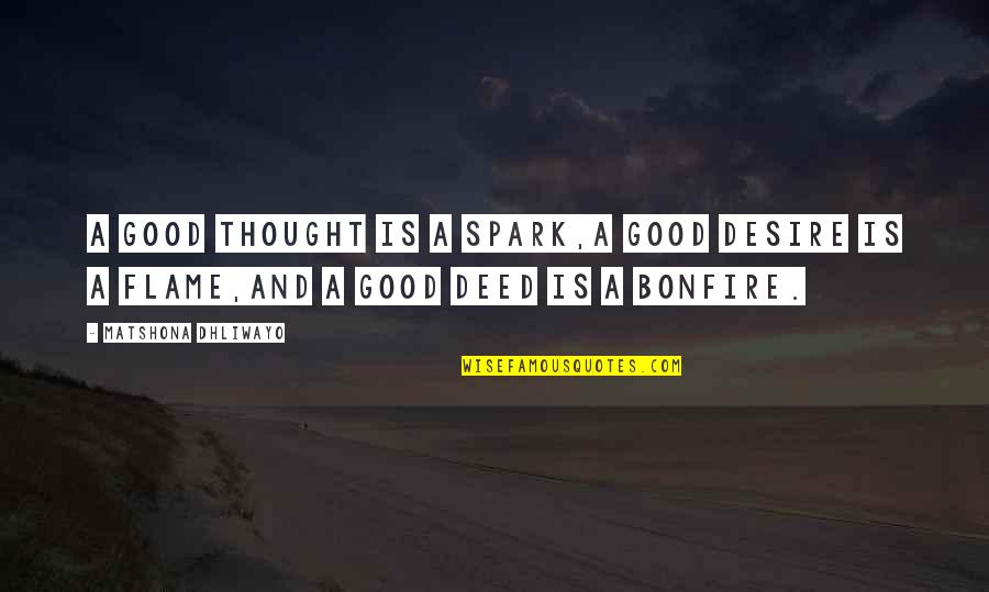Good Quotes Quotes By Matshona Dhliwayo: A good thought is a spark,a good desire