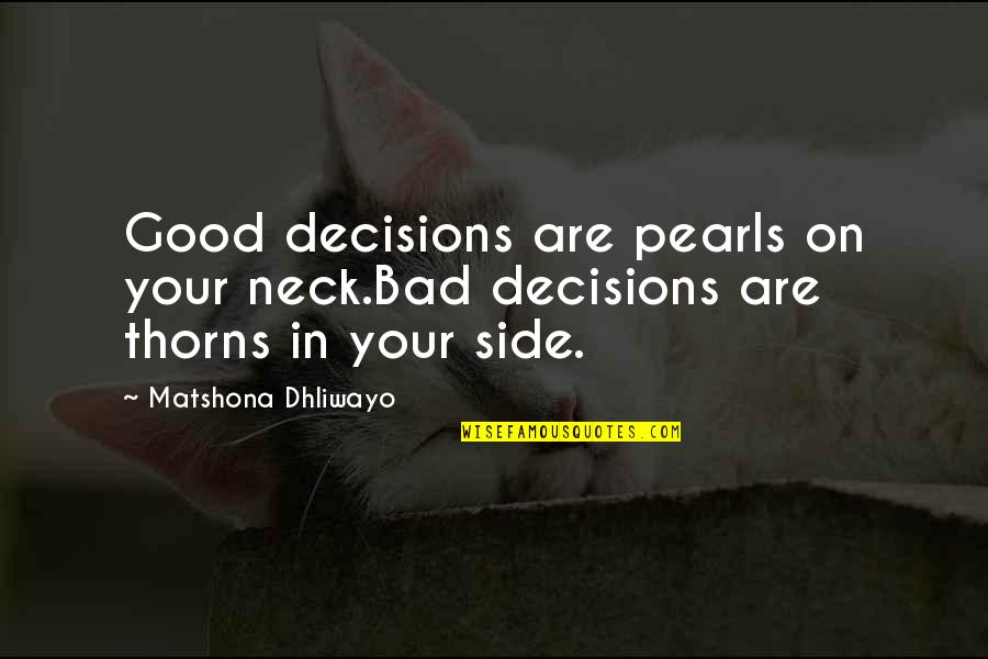 Good Quotes Quotes By Matshona Dhliwayo: Good decisions are pearls on your neck.Bad decisions