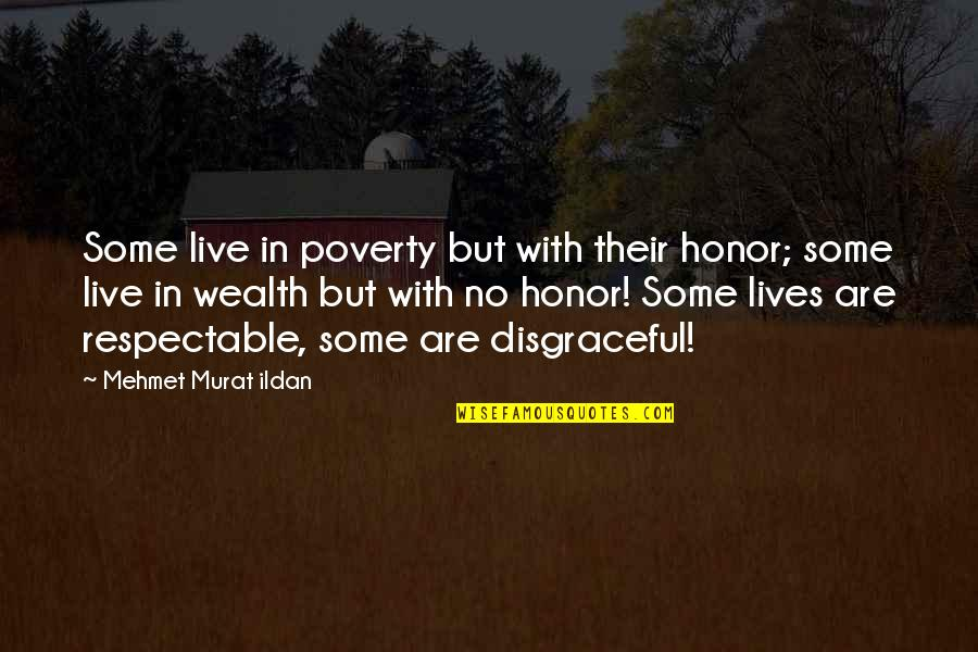 Good Quotes Quotes By Mehmet Murat Ildan: Some live in poverty but with their honor;