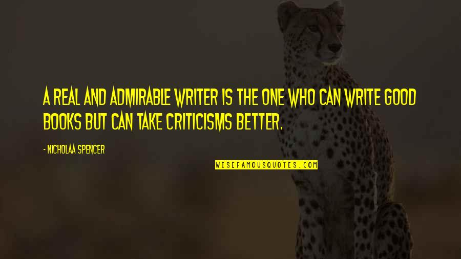 Good Quotes Quotes By Nicholaa Spencer: A real and admirable writer is the one