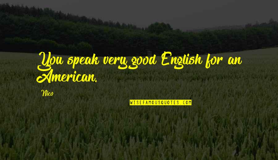Good Quotes Quotes By Nico: You speak very good English for an American.