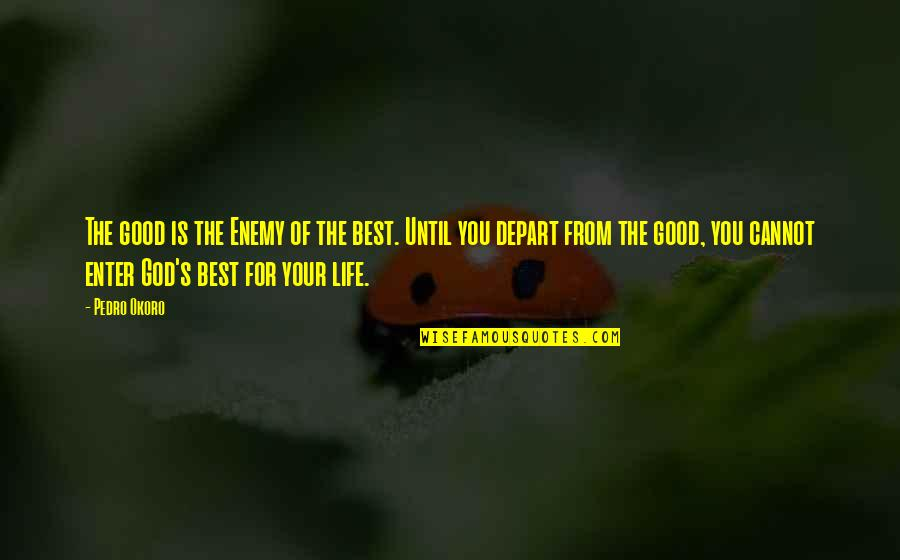 Good Quotes Quotes By Pedro Okoro: The good is the Enemy of the best.