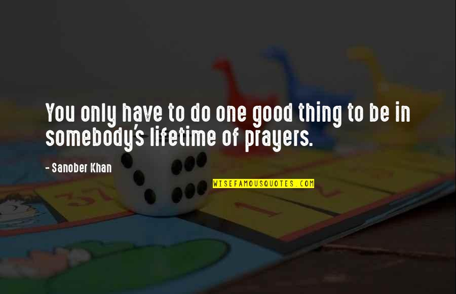 Good Quotes Quotes By Sanober Khan: You only have to do one good thing
